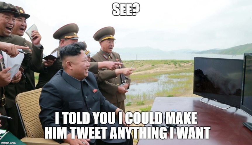SEE? I TOLD YOU I COULD MAKE HIM TWEET ANYTHING I WANT | image tagged in kim jong-un laughing | made w/ Imgflip meme maker