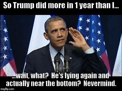 If Trump says it enough times it becomes true? | So Trump did more in 1 year than I... ...wait, what?  He's lying again and actually near the bottom?  Nevermind. | image tagged in memes,obama no listen,donald trump,lying,obama laughing | made w/ Imgflip meme maker