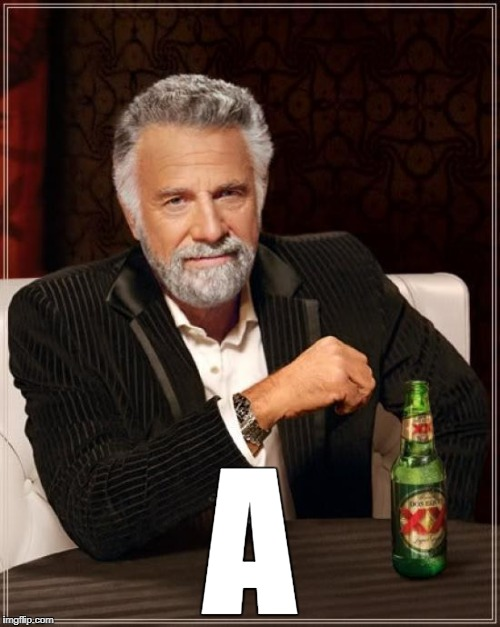 The Most Interesting Man In The World Meme | A | image tagged in memes,the most interesting man in the world | made w/ Imgflip meme maker
