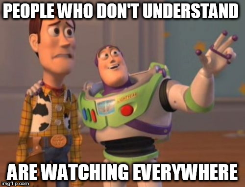 face book be like | PEOPLE WHO DON'T UNDERSTAND ARE WATCHING EVERYWHERE | image tagged in memes,x,x everywhere,x x everywhere | made w/ Imgflip meme maker