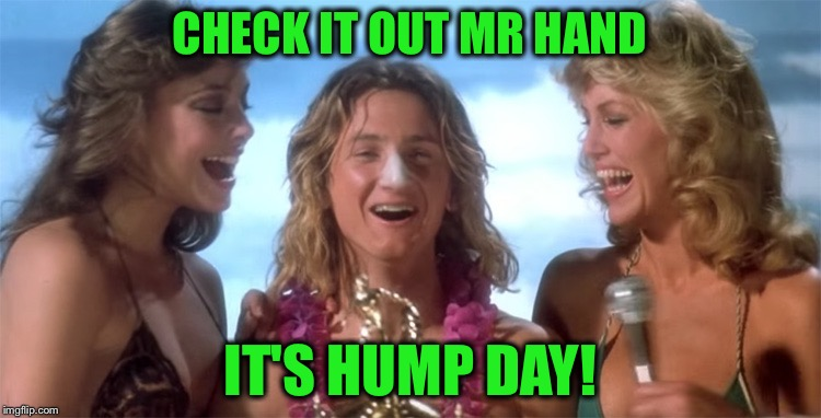 CHECK IT OUT MR HAND IT'S HUMP DAY! | made w/ Imgflip meme maker