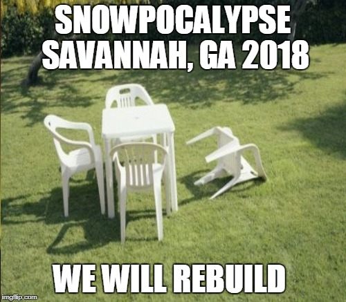 SNOWPOCALYPSE SAVANNAH, GA 2018 WE WILL REBUILD | made w/ Imgflip meme maker