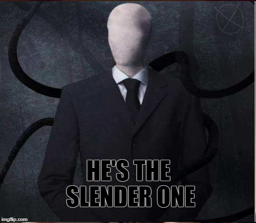 HE'S THE SLENDER ONE | made w/ Imgflip meme maker