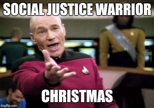 Picard Wtf Meme | SOCIAL JUSTICE WARRIOR CHRISTMAS | image tagged in memes,picard wtf | made w/ Imgflip meme maker