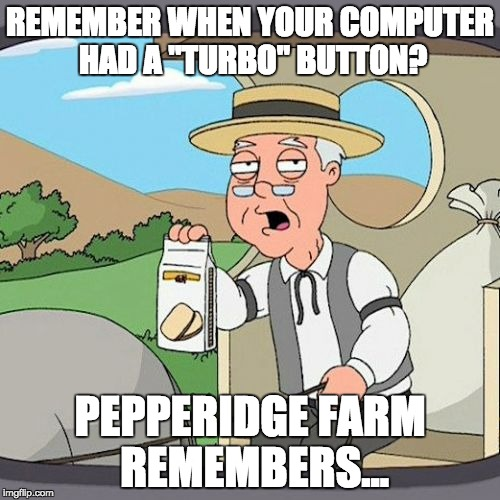 "Pepperidge Farm Remembers Meme | REMEMBER WHEN YOUR COMPUTER HAD A ""TURBO"" BUTTON? PEPPERIDGE FARM REMEMBERS... 