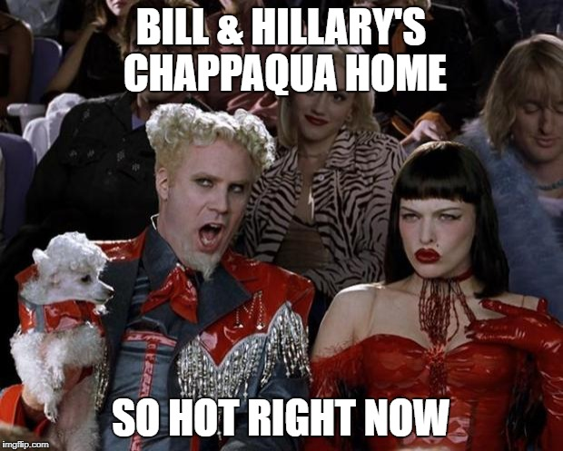 Bill & Hillary's Hot House | BILL & HILLARY'S CHAPPAQUA HOME SO HOT RIGHT NOW | image tagged in memes,mugatu so hot right now,bill clinton,hillary clinton | made w/ Imgflip meme maker