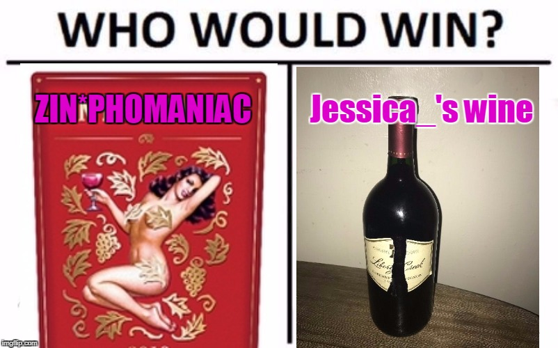 Who Would Win? Meme | ZIN*PHOMANIAC Jessica_'s wine | image tagged in memes,who would win | made w/ Imgflip meme maker