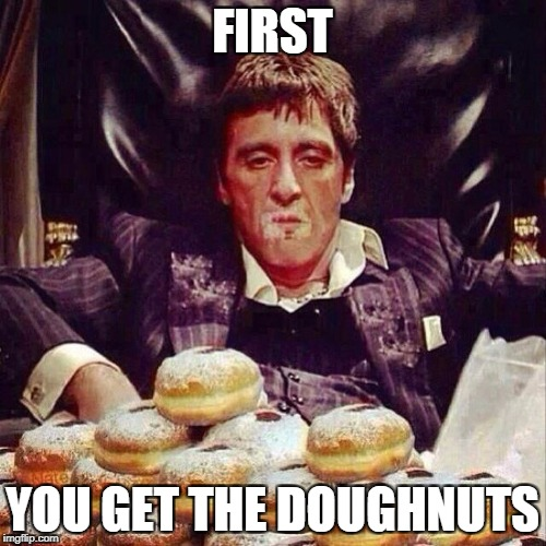 FIRST YOU GET THE DOUGHNUTS | made w/ Imgflip meme maker