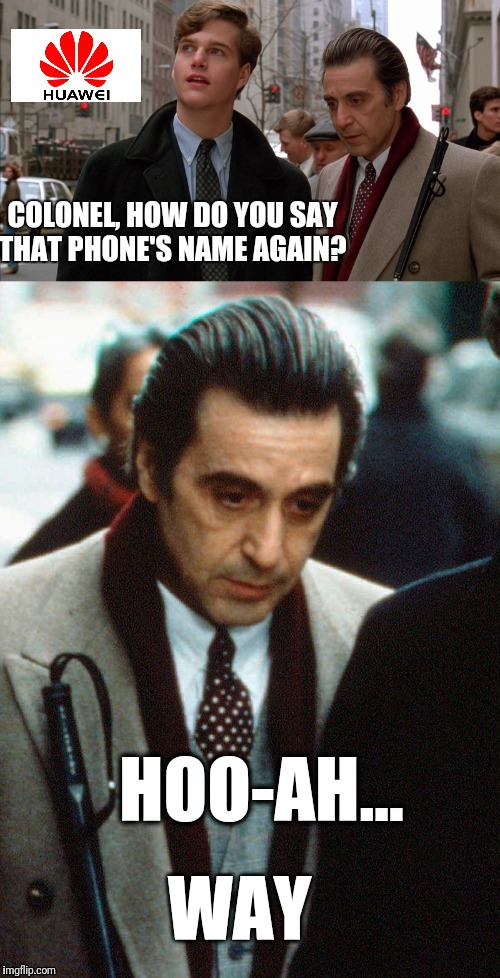 How to pronounce Huawei | image tagged in scent of a woman,al pacino,funny,pronunciation,huawei | made w/ Imgflip meme maker