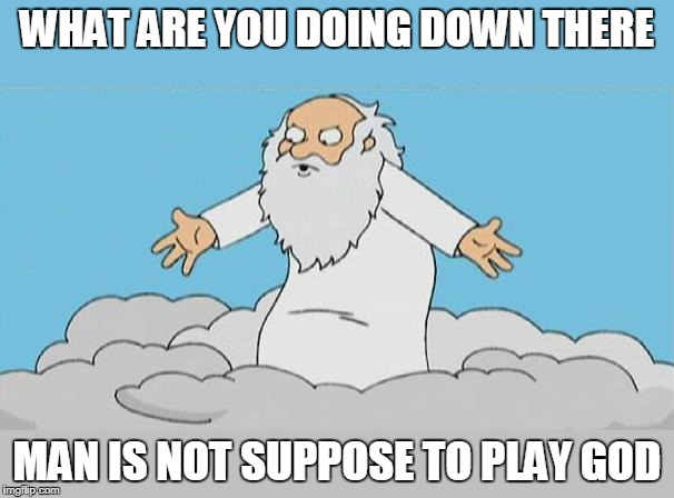 God Cloud Dios Nube | WHAT ARE YOU DOING DOWN THERE MAN IS NOT SUPPOSE TO PLAY GOD | image tagged in god cloud dios nube | made w/ Imgflip meme maker