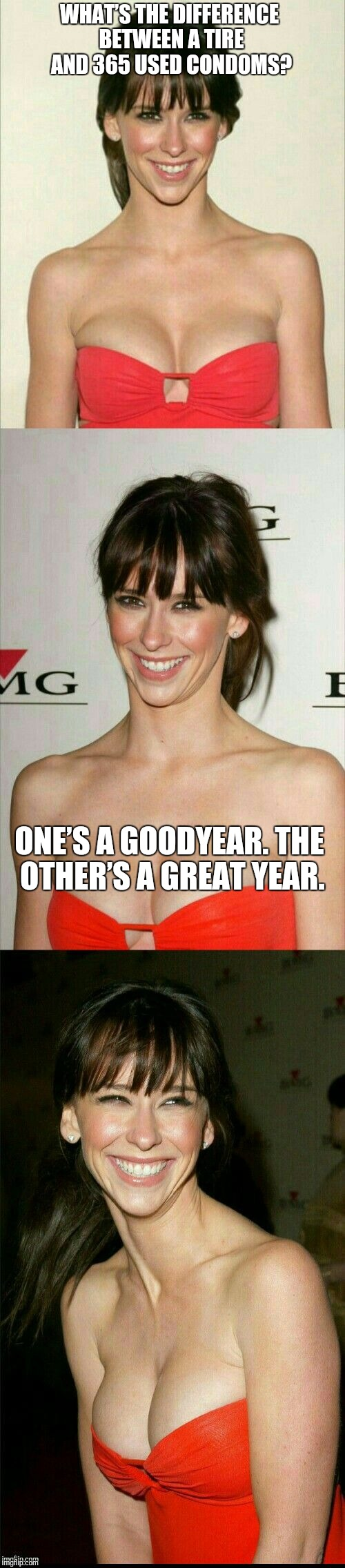 I Guess On Leap Year You Get a Rest | WHAT'S THE DIFFERENCE BETWEEN A TIRE AND 365 USED CONDOMS? ONE'S A GOODYEAR. THE OTHER'S A GREAT YEAR. | image tagged in jennifer love hewitt joke template | made w/ Imgflip meme maker