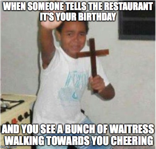 Please.......make it stop.  | WHEN SOMEONE TELLS THE RESTAURANT IT'S YOUR BIRTHDAY AND YOU SEE A BUNCH OF WAITRESS WALKING TOWARDS YOU CHEERING | image tagged in memes,funny memes,funny,funny picture,birthday | made w/ Imgflip meme maker