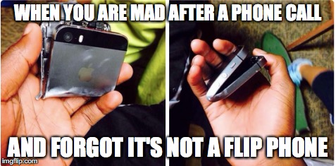 Don't get too excited | WHEN YOU ARE MAD AFTER A PHONE CALL AND FORGOT IT'S NOT A FLIP PHONE | image tagged in memes,funny memes,funny,iphone,phone,funny picture | made w/ Imgflip meme maker