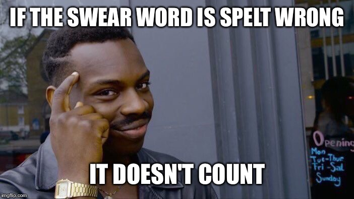 Roll Safe Think About It Meme | IF THE SWEAR WORD IS SPELT WRONG IT DOESN'T COUNT | image tagged in memes,roll safe think about it | made w/ Imgflip meme maker