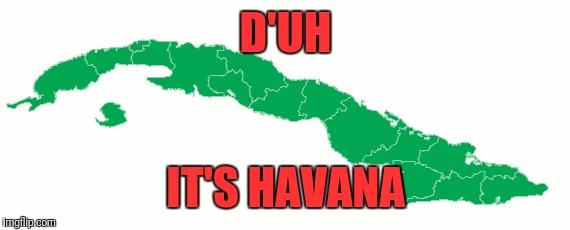 D'UH IT'S HAVANA | made w/ Imgflip meme maker