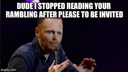 Billy Burry | DUDE I STOPPED READING YOUR RAMBLING AFTER PLEASE TO BE INVITED | image tagged in billy burry | made w/ Imgflip meme maker