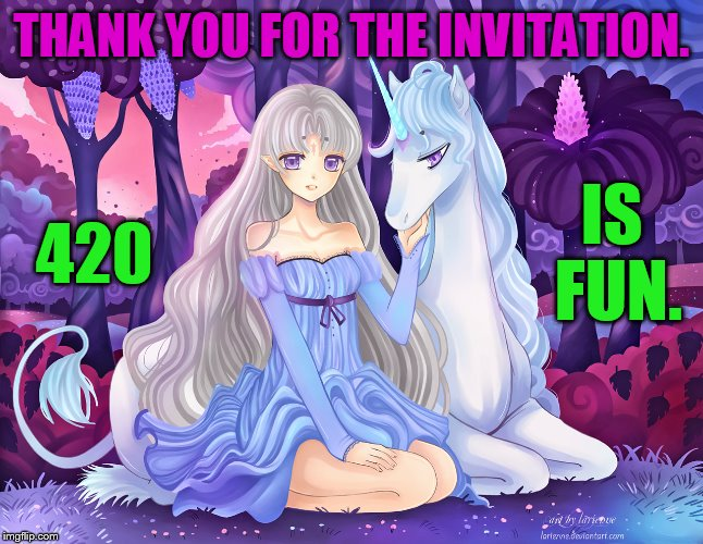 THANK YOU FOR THE INVITATION. 420 IS FUN. | made w/ Imgflip meme maker