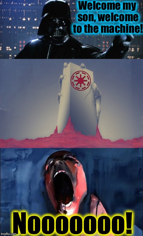 Star Wars Welcome to the Machine No | Welcome my son, welcome to the machine! Nooooooo! | image tagged in star wars no,memes,evilmandoevil,pink floyd,luke,funny | made w/ Imgflip meme maker
