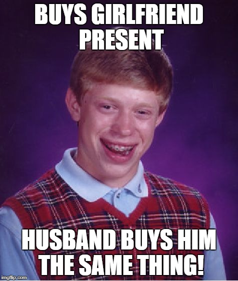 Bad Luck Brian Meme | BUYS GIRLFRIEND PRESENT HUSBAND BUYS HIM THE SAME THING! | image tagged in memes,bad luck brian | made w/ Imgflip meme maker