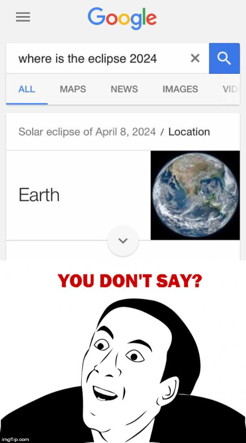 Thanks, Google | 1 | image tagged in you don't say,google,solar eclipse,earth | made w/ Imgflip meme maker
