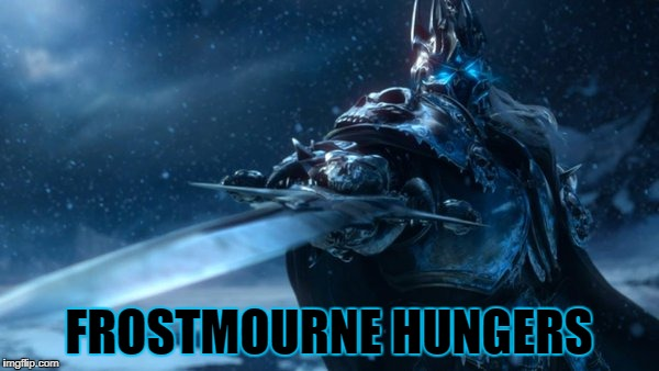 FROSTMOURNE HUNGERS | made w/ Imgflip meme maker