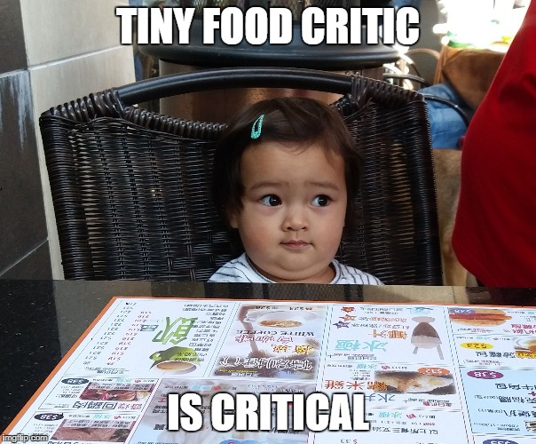 TINY FOOD CRITIC IS CRITICAL | image tagged in tiny food critic | made w/ Imgflip meme maker