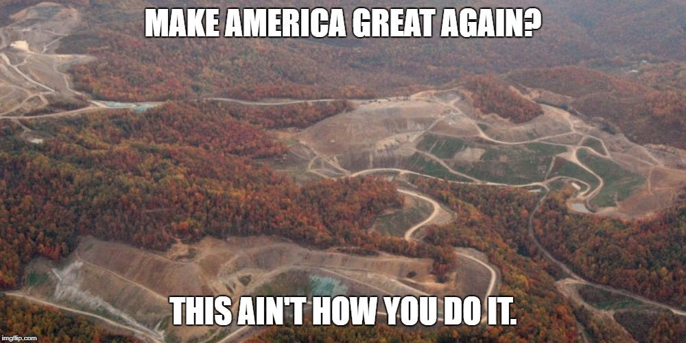 this ain't the way to MAGA-Land. | MAKE AMERICA GREAT AGAIN? THIS AIN'T HOW YOU DO IT. | image tagged in strip mine,coal,mining,maga,make america great again | made w/ Imgflip meme maker