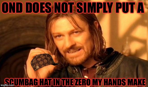 One Does Not Simply Meme | OND DOES NOT SIMPLY PUT A SCUMBAG HAT IN THE ZERO MY HANDS MAKE | image tagged in memes,one does not simply,scumbag,meme | made w/ Imgflip meme maker