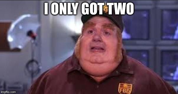 Fat Bastard | I ONLY GOT TWO | image tagged in fat bastard | made w/ Imgflip meme maker