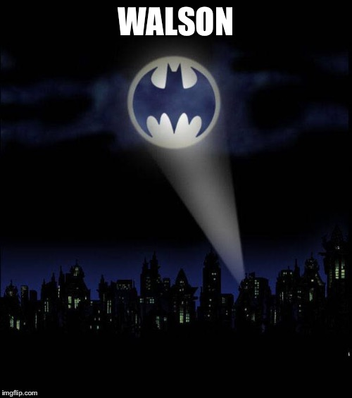 Bat signal | WALSON | image tagged in bat signal | made w/ Imgflip meme maker