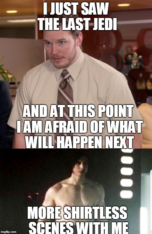 It will happen in episode 9 | I JUST SAW THE LAST JEDI AND AT THIS POINT I AM AFRAID OF WHAT WILL HAPPEN NEXT MORE SHIRTLESS SCENES WITH ME | image tagged in memes,funny,ben swole,star wars,the last jedi,and i'm too afraid to ask andy | made w/ Imgflip meme maker