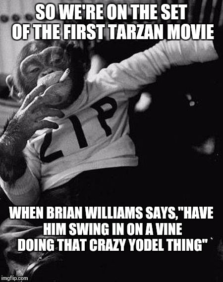 "SO WE'RE ON THE SET OF THE FIRST TARZAN MOVIE WHEN BRIAN WILLIAMS SAYS,""HAVE HIM SWING IN ON A VINE DOING THAT CRAZY YODEL THING"" 