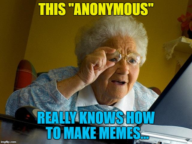 "Grandma Finds The Internet Meme | THIS ""ANONYMOUS"" REALLY KNOWS HOW TO MAKE MEMES... 