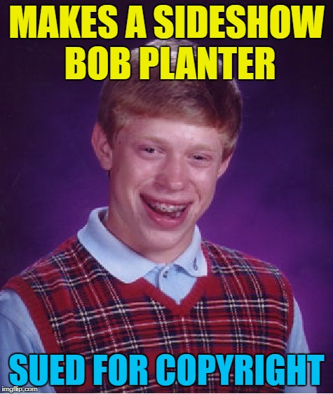 Bad Luck Brian Meme | MAKES A SIDESHOW BOB PLANTER SUED FOR COPYRIGHT | image tagged in memes,bad luck brian | made w/ Imgflip meme maker