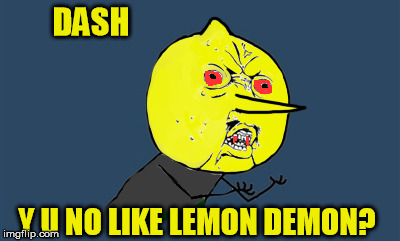 DASH Y U NO LIKE LEMON DEMON? | made w/ Imgflip meme maker