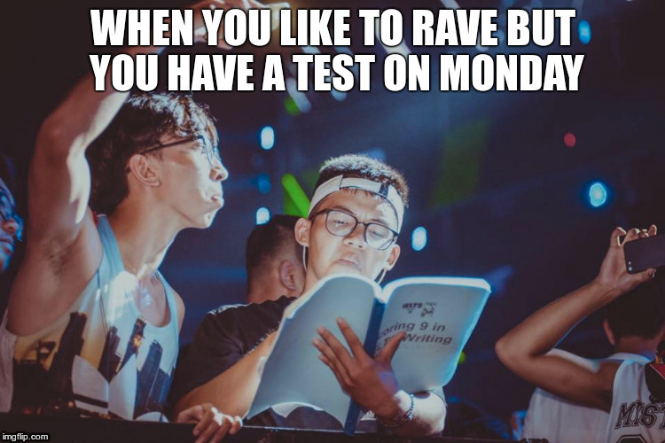When you like to rave but you have a test on Monday | image tagged in rave,when you,monday,feels bad man | made w/ Imgflip meme maker