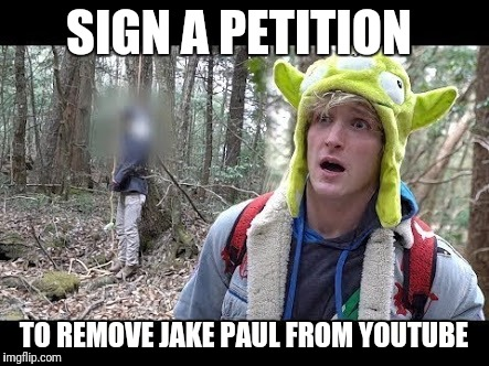 Link is in comments | SIGN A PETITION TO REMOVE JAKE PAUL FROM YOUTUBE | image tagged in logan paul dead boby | made w/ Imgflip meme maker