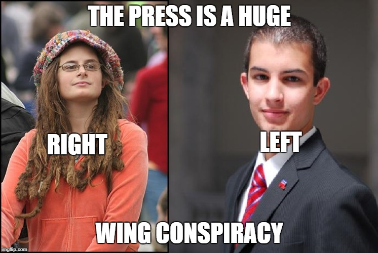 It depends on your point of view | THE PRESS IS A HUGE WING CONSPIRACY RIGHT LEFT | image tagged in college liberal and conservative,college liberal,college conservative,memes | made w/ Imgflip meme maker