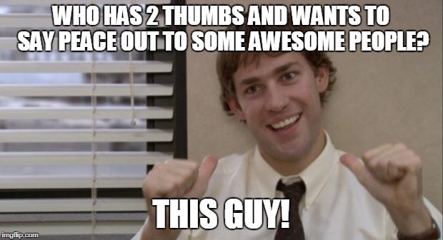 The Office Jim This Guy | WHO HAS 2 THUMBS AND WANTS TO SAY PEACE OUT TO SOME AWESOME PEOPLE? THIS GUY! | image tagged in the office jim this guy | made w/ Imgflip meme maker