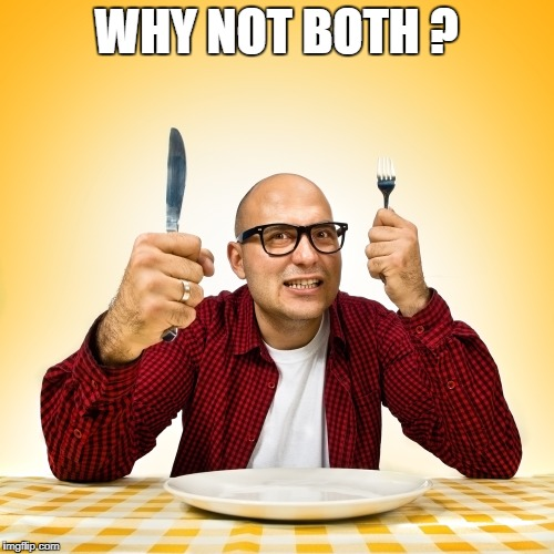 WHY NOT BOTH ? | made w/ Imgflip meme maker
