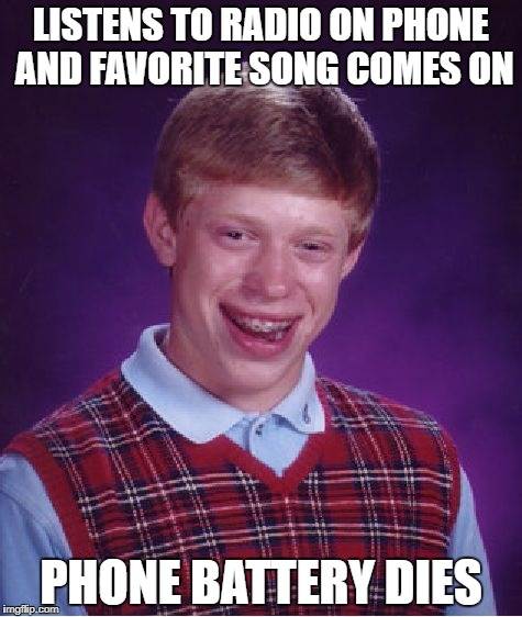 Bad Luck Brian | LISTENS TO RADIO ON PHONE AND FAVORITE SONG COMES ON PHONE BATTERY DIES | image tagged in memes,bad luck brian,radio,battery,phone,funny | made w/ Imgflip meme maker