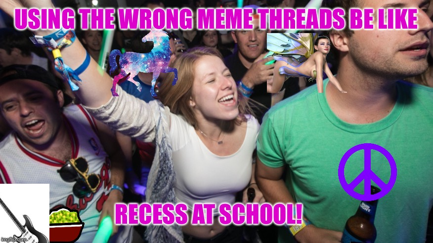 USING THE WRONG MEME THREADS BE LIKE RECESS AT SCHOOL! | made w/ Imgflip meme maker