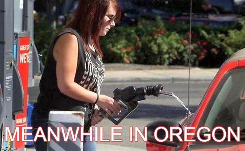 Meanwhile in Oregon | MEANWHILE IN OREGON | image tagged in oregon,gas station,law,funny | made w/ Imgflip meme maker
