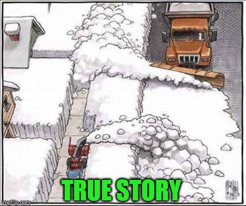 Snow Plow VS Snow Blower, Every Dang Time | TRUE STORY | image tagged in snow,memes,what if i told you,aint nobody got time for that | made w/ Imgflip meme maker