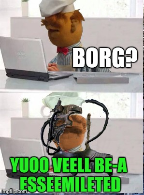 BORG? YUOO VEELL BE-A ESSEEMILETED | made w/ Imgflip meme maker