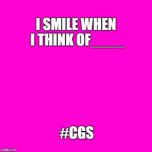 Blank Hot Pink Background | I SMILE WHEN I THINK OF____ #CGS | image tagged in blank hot pink background | made w/ Imgflip meme maker