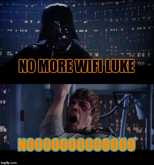 Star Wars No Meme | NO MORE WIFI LUKE NOOOOOOOOOOOOO | image tagged in memes,star wars no | made w/ Imgflip meme maker