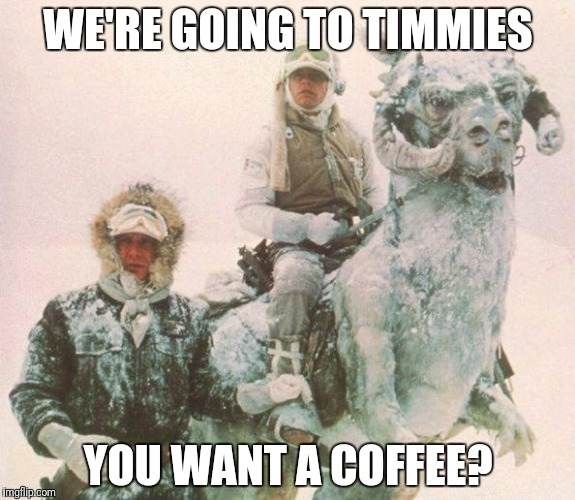star wars | WE'RE GOING TO TIMMIES YOU WANT A COFFEE? | image tagged in star wars | made w/ Imgflip meme maker