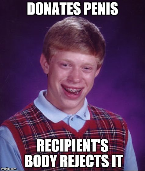 Bad Luck Brian Meme | DONATES P**IS RECIPIENT'S BODY REJECTS IT | image tagged in memes,bad luck brian | made w/ Imgflip meme maker