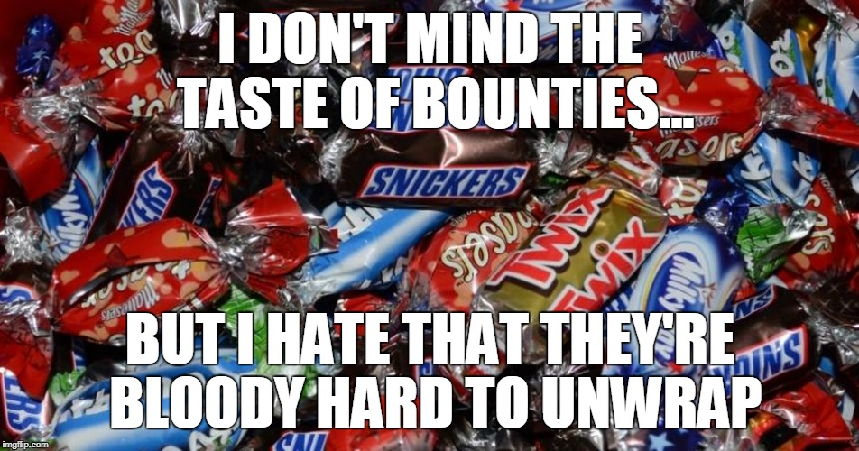 Bount 2 | I DON'T MIND THE TASTE OF BOUNTIES... BUT I HATE THAT THEY'RE BLOODY HARD TO UNWRAP | image tagged in celebration,bounty,funny memes,annoying | made w/ Imgflip meme maker